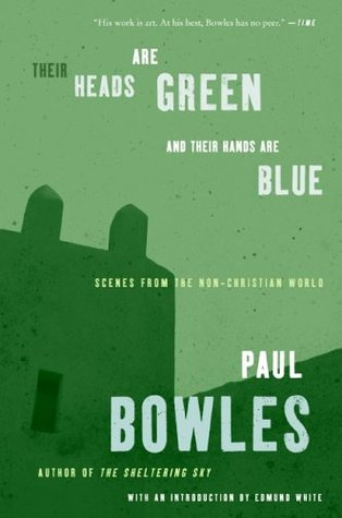 Their Heads are Green and Their Hands are Blue by Paul Bowles