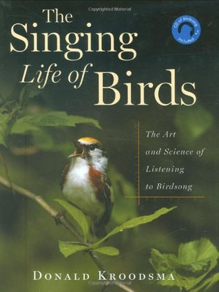 The Singing Life of Birds by Donald Kroodsma