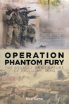 Operation Phantom Fury: The Assault and Capture of Fallujah, Iraq