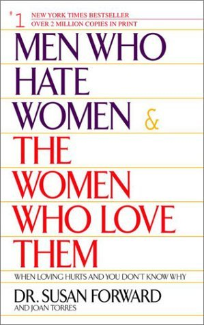 Men Who Hate Women and the Women Who Love Them  by Susan Forward