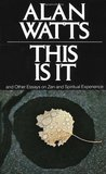 This is It & Other Essays on Zen & Spiritual Experience
