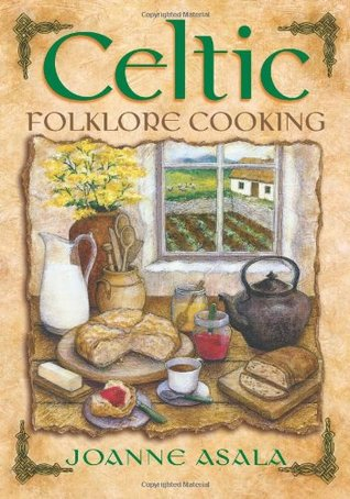 Celtic Folklore Cooking by Joanne Asala