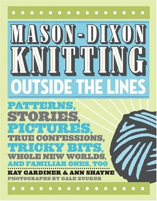 Mason-Dixon Knitting Outside the Lines by Kay Gardiner