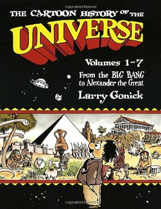 Cartoon History of the Universe I, Vol. 1-7: From the Big Bang to Alexander the Great