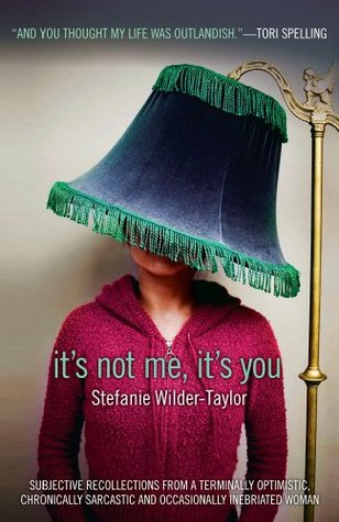 It's Not Me, It's You by Stefanie Wilder-Taylor