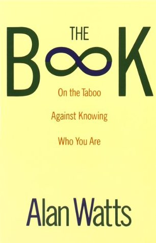 The Book on the Taboo Against Knowing Who You Are by Alan Wilson Watts
