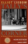 Tally's Corner: A Study of Negro Streetcorner Men (Legacies of Social Thought Series)