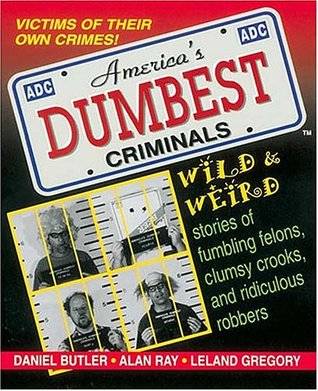 America's Dumbest Criminals by Daniel Butler