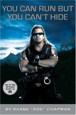 You Can Run but You Can't Hide by Duane Chapman