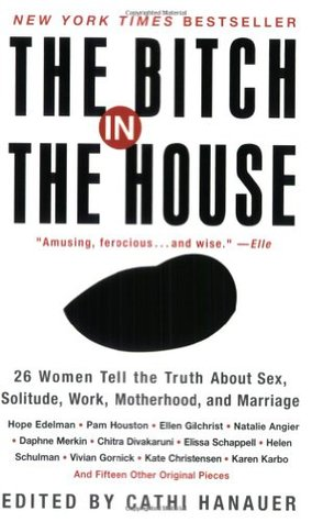 The Bitch in the House by Cathi Hanauer