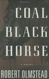 Coal Black Horse by Robert Olmstead