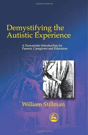 Demystifying Autistic Experien by William Stillman