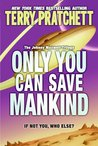 Only You Can Save Mankind by Terry Pratchett
