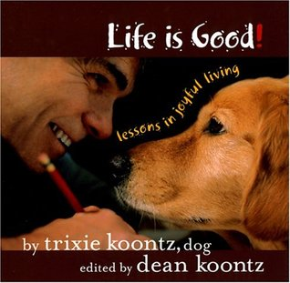 Life Is Good by Trixie Koontz