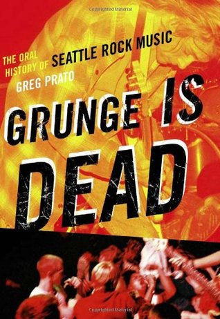 Grunge Is Dead by Greg Prato