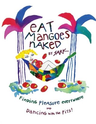 Eat Mangoes Naked by S.A.R.K.