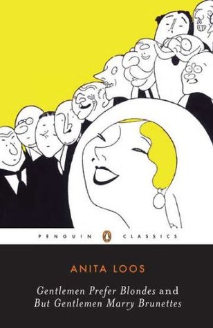 Gentlemen Prefer Blondes & But Gentlemen Marry Brunettes by Anita Loos