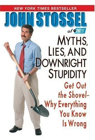 Myths, Lies, and Downright Stupidity by John Stossel