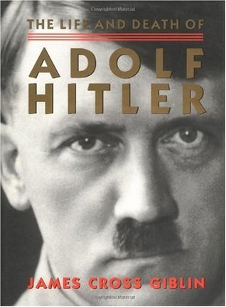 The Life and Death of Adolf Hitler by James Cross Giblin