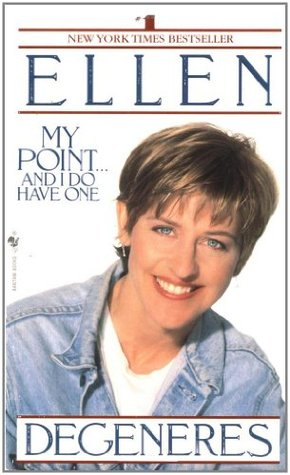 My Point... And I Do Have One by Ellen DeGeneres