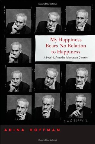 My Happiness Bears No Relation to Happiness by Adina Hoffman