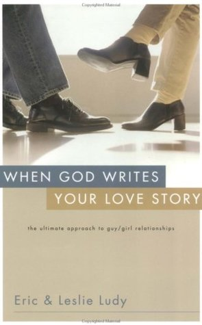 When God Writes Your Love Story by Eric Ludy