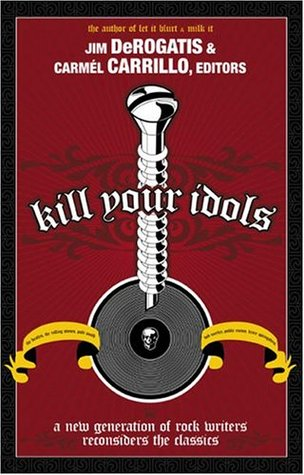 Kill Your Idols by Jim Derogatis