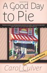A Good Day to Pie (A Pie Shop Mystery #1)