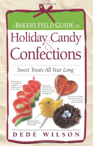Baker's Field Guide to Holiday Candy by Dede Wilson