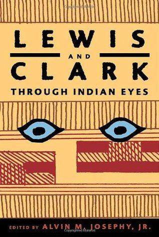 Lewis and Clark Through Indian Eyes by Alvin M. Josephy Jr.