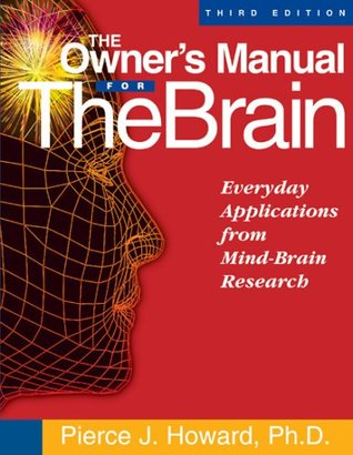 The Owner's Manual for the Brain by Pierce J. Howard