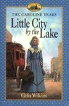 Little City by the Lake (Little House: The Caroline Years, #6)