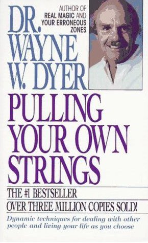 Pulling Your Own Strings by Wayne W. Dyer