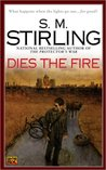 Dies the Fire by S.M. Stirling