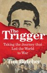 The Trigger: Taking the Journey that Led the World to War