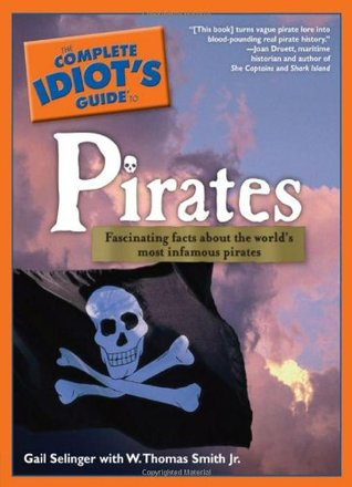 The Complete Idiot's Guide to Pirates by Gail Selinger