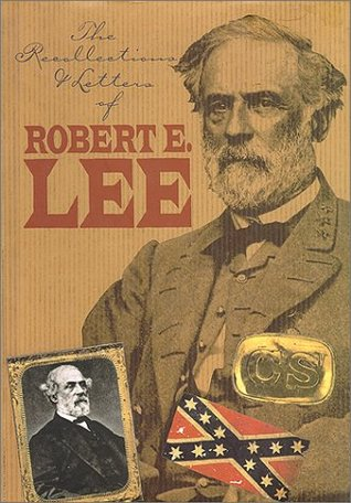The Recollections and Letters of General Robert E. Lee by Robert Edward Lee Jr.