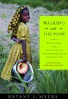Walking With The Poor: Principles and Practices of Transformational Development (Revised and Expanded Edition)