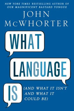 What Language Is by John H. McWhorter