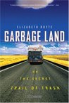 Garbage Land: On the Secret Trail of Trash
