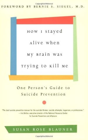 How I Stayed Alive When My Brain Was Trying to Kill Me by Susan Rose Blauner