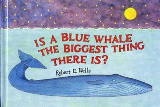 Is a Blue Whale the Biggest Thing There Is? by Robert E. Wells