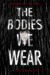 The Bodies We Wear by Jeyn Roberts