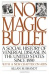 No Magic Bullet: A Social History of Venereal Disease in the United States Since 1880