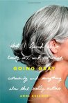 Going Gray: What I Learned about Beauty, Sex, Work, Motherhood, Authenticity, and Everything Else That Really Matters