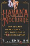 Havana Nocturne: How the Mob Owned Cuba & Then Lost it to the Revolution
