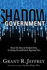 Shadow Government: How the Secret Global Elite Is Using Surveillance Against You
