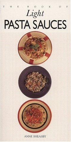 Light Pasta Sauces by Anne Sheasby