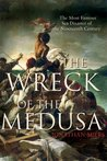 The Wreck of the Medusa: The Most Famous Sea Disaster of the Nineteenth Century