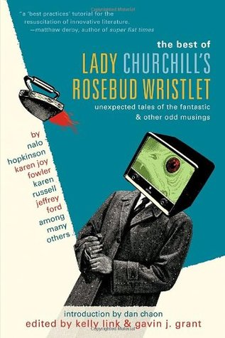 The Best of Lady Churchill's Rosebud Wristlet by Kelly Link